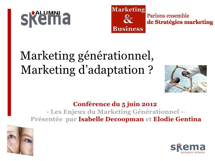 Marketing générationnel,Marketing d'adaptation ?              Conférence du 5 juin 2012     - Les Enjeux du Marketing Géné...