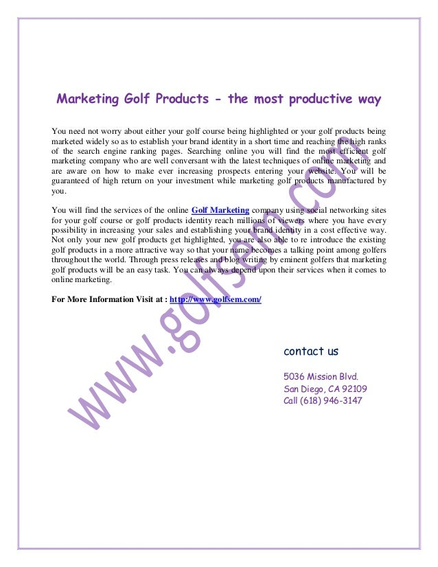 Marketing Golf Products - the most productive wayYou need not worry about either your golf course being highlighted or you...