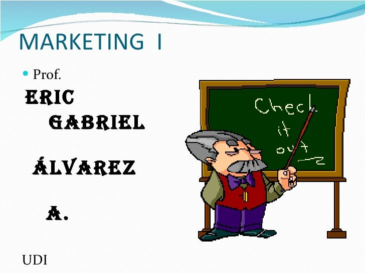 MARKETING  I <ul><li>Prof. </li></ul><ul><li>Eric </li></ul><ul><li>Gabriel  </li></ul><ul><li>Álvarez  </li></ul><ul><li>...
