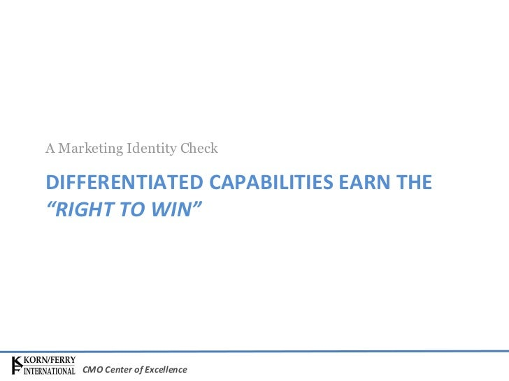 "DIFFERENTIATED CAPABILITIES EARN THE  ""RIGHT TO WIN"" <ul><li>A Marketing Identity Check </li></ul>"