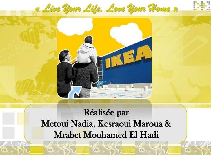 « Live Your Life, Love Your Home »          Réalisée par Metoui Nadia, Kesraoui Maroua &   Mrabet Mouhamed El Hadi