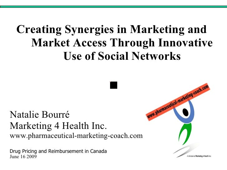 Creating Synergies in Marketing and Market Access Through Innovative Use of Social Networks Natalie Bourré Marketing 4 Hea...