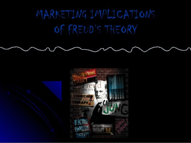 MARKETING IMPLICATIONSMARKETING IMPLICATIONSOF FREUD'S THEORYOF FREUD'S THEORY