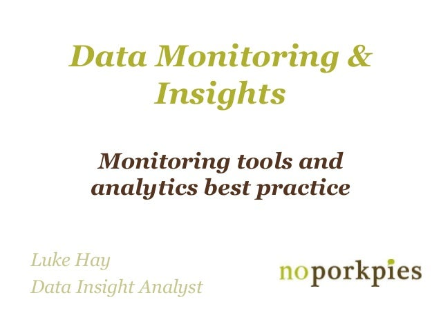 Data Monitoring &         Insights       Monitoring tools and      analytics best practiceLuke HayData Insight Analyst