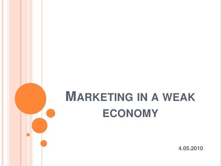 Marketing in a weak economy<br />4.05.2010<br />