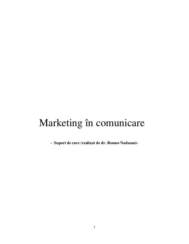 Marketing în comunicare - Suport de curs (realizat de dr. Romeo Nadasan)-  1