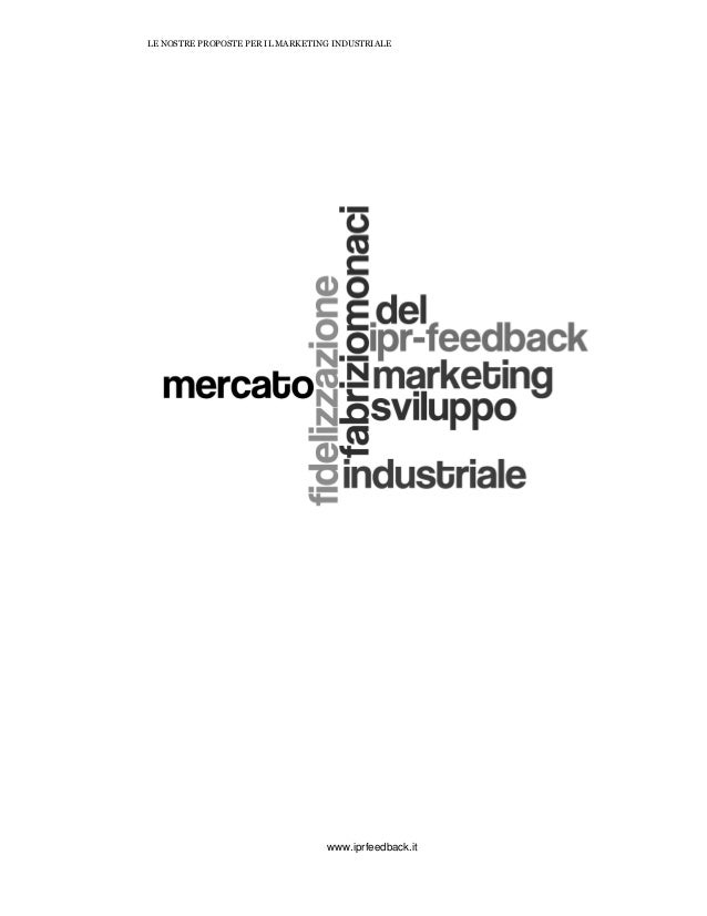 LE NOSTRE PROPOSTE PER IL MARKETING INDUSTRIALE www.iprfeedback.it