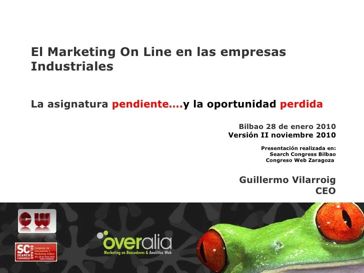 El Marketing On Line en las empresas Industriales La asignatura  pendiente…. y  la oportunidad  perdida Bilbao 28 de enero...