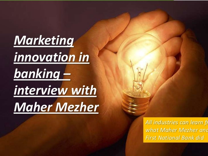 Marketinginnovation inbanking –interview withMaher Mezher                 All industries can learn fr                 what...