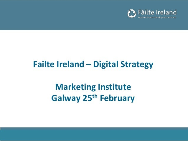 Failte Ireland - Digital Strategy By Orla Carroll (Head of Digital)