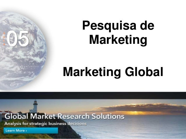 Marketing Global  A  U  L  A  05  Pesquisa de Marketing