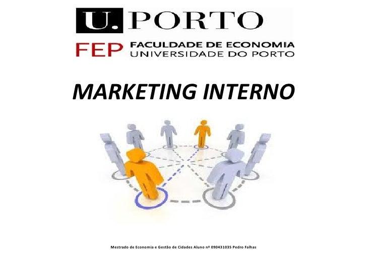 MARKETING INTERNO     Mestrado de Economia e Gestão de Cidades Aluno nº 090431035 Pedro Falhas