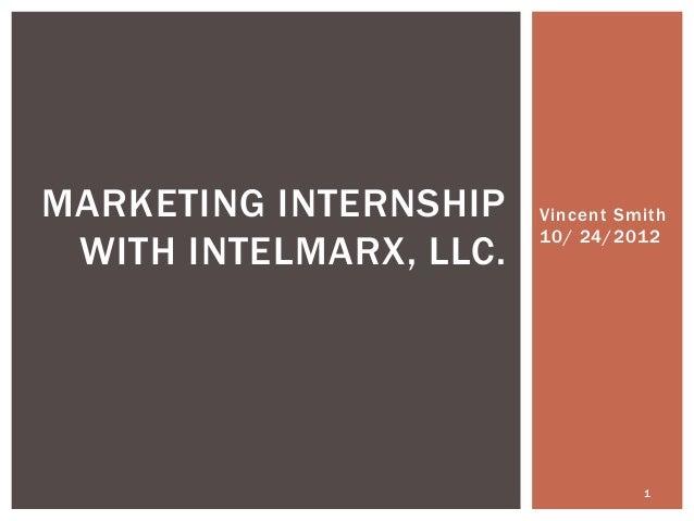 Vincent Smith10/ 24/20121MARKETING INTERNSHIPWITH INTELMARX, LLC.