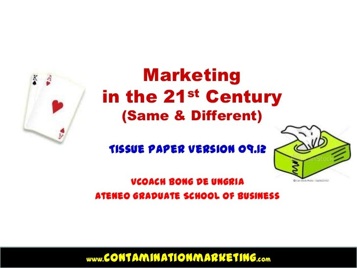 Marketing   in the 21st Century         (Same & Different)       Tissue Paper Version 09.12       Vcoach Bong De Ungria At...