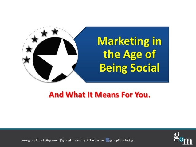 Marketing in the age of being social
