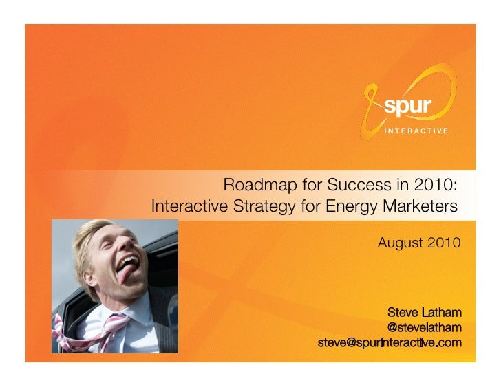 Roadmap for Success in 2010: ! Interactive Strategy for Energy Marketers                                   August 2010    ...