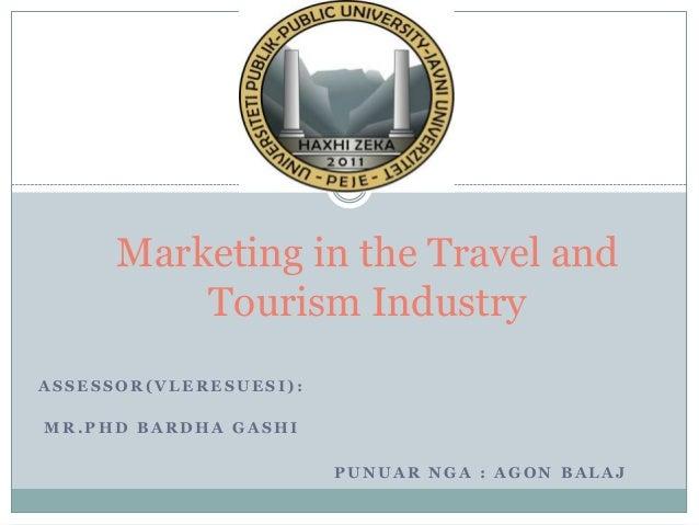 Marketing in the Travel and          Tourism IndustryASSESSOR(VLERESUESI):MR.PHD BARDHA GASHI                        PUNUA...