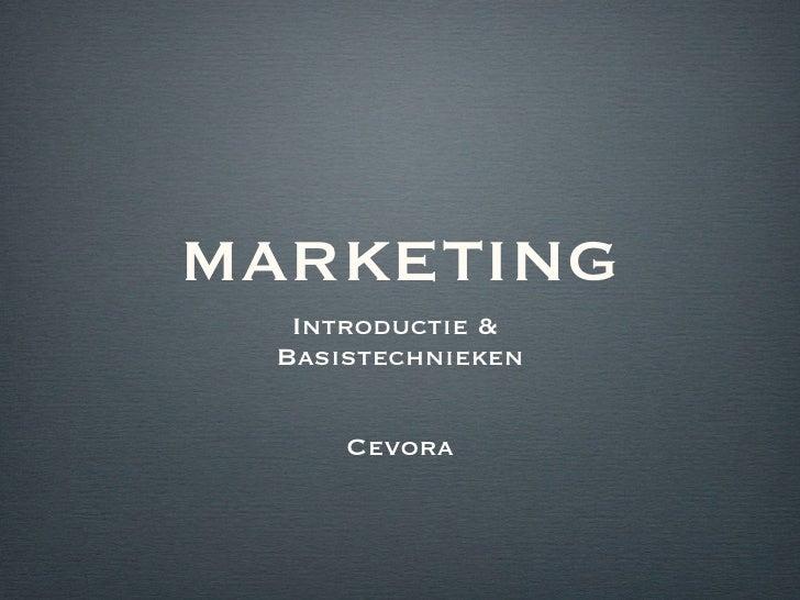 MARKETING <ul><li>Introductie &  </li></ul><ul><li>Basistechnieken </li></ul><ul><li>Cevora </li></ul>