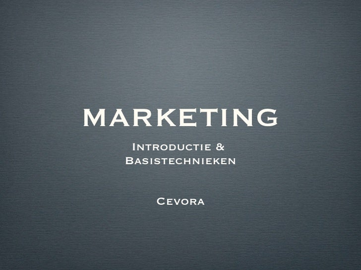MARKETING <ul><li>Introductie &  </li></ul><ul><li>Basistechnieken </li></ul><ul><li>Cevora </li></ul>