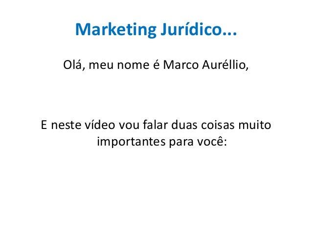 Marketing Jurídico...Olá, meu nome é Marco Auréllio,E neste vídeo vou falar duas coisas muitoimportantes para você: