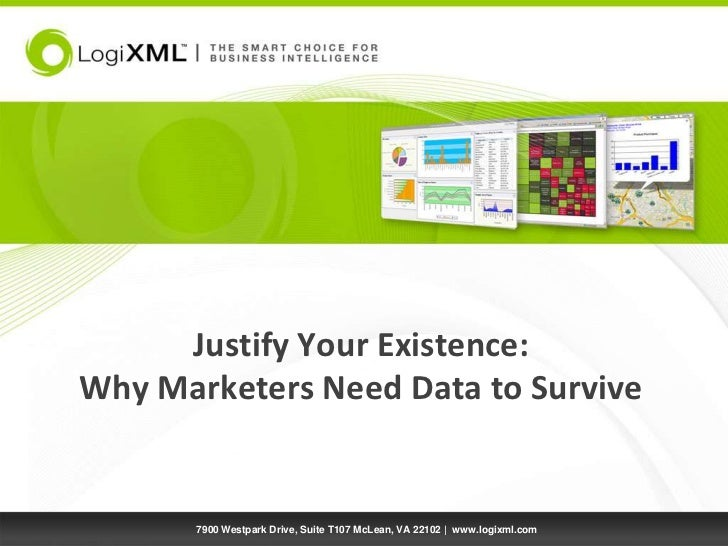 Justify Your Existence:Why Marketers Need Data to Survive<br />7900 Westpark Drive, Suite T107 McLean, VA 22102 |  www.log...