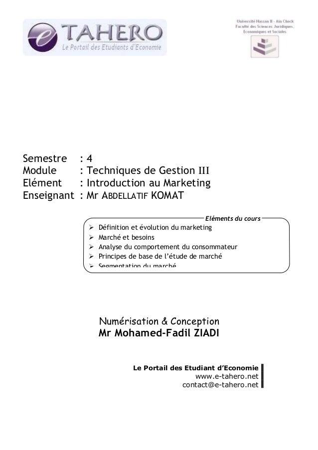 Semestre Module Elément Enseignant  :4 : Techniques de Gestion III : Introduction au Marketing : Mr ABDELLATIF KOMAT Eléme...
