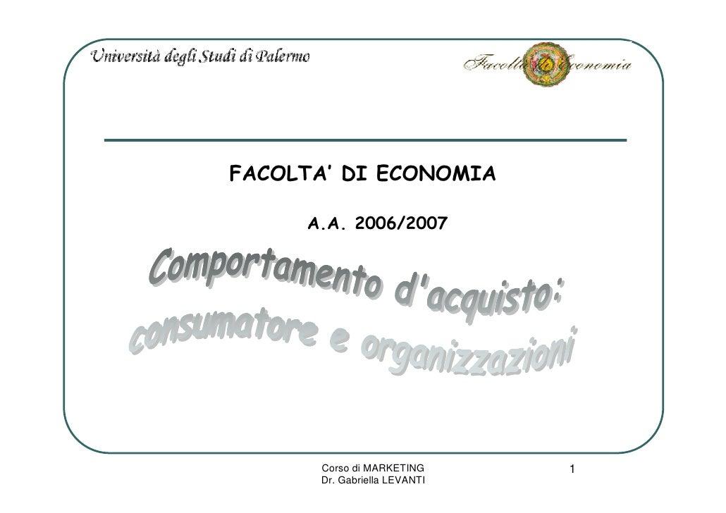 FACOLTA' DI ECONOMIA       A.A. 2006/2007           Corso di MARKETING      1       Dr. Gabriella LEVANTI
