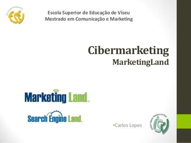 CibermarketingMarketingLand•Carlos LopesEscola Superior de Educação de ViseuMestrado em Comunicação e Marketing