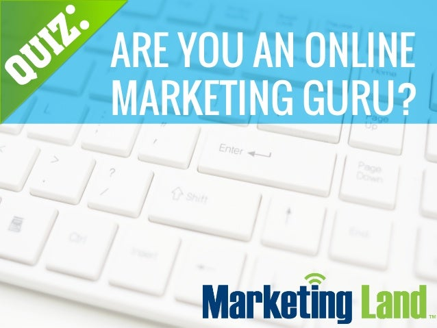 MarketingLand.com Quiz: Are You An Online Marketing Guru?
