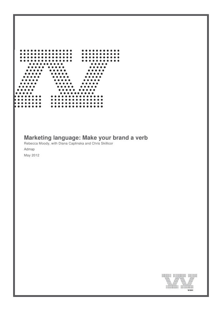 Marketing language: Make your brand a verb    Rebecca Moody, with Diana Caplinska and Chris Skillicor    Admap    May...
