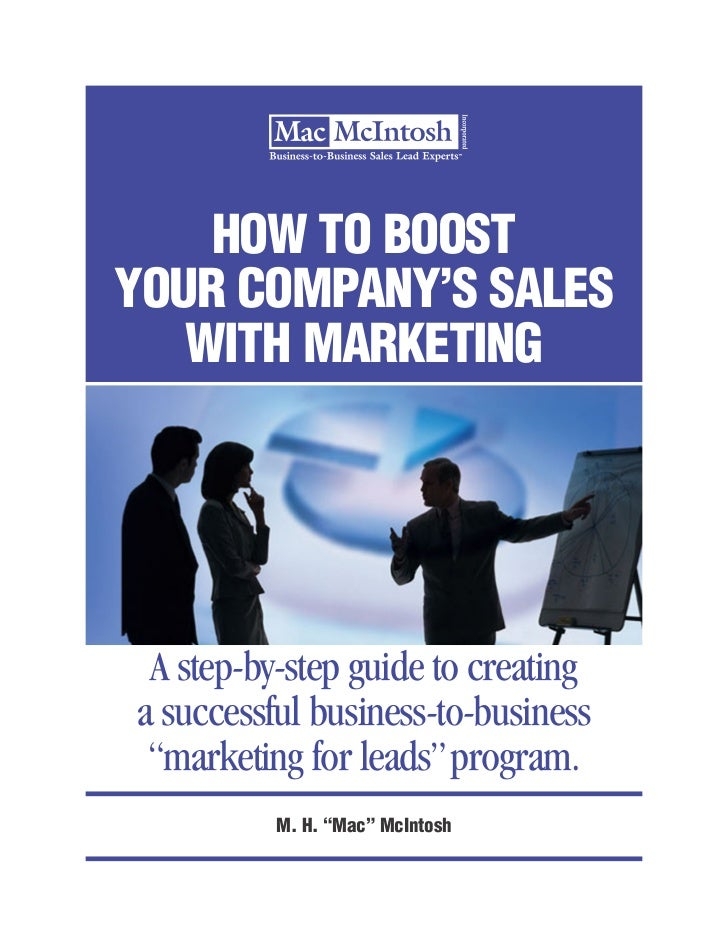 """HOW TO BOOSTYOUR COMPANY'S SALES   WITH MARKETING A step-by-step guide to creatinga successful business-to-business """"marke..."""