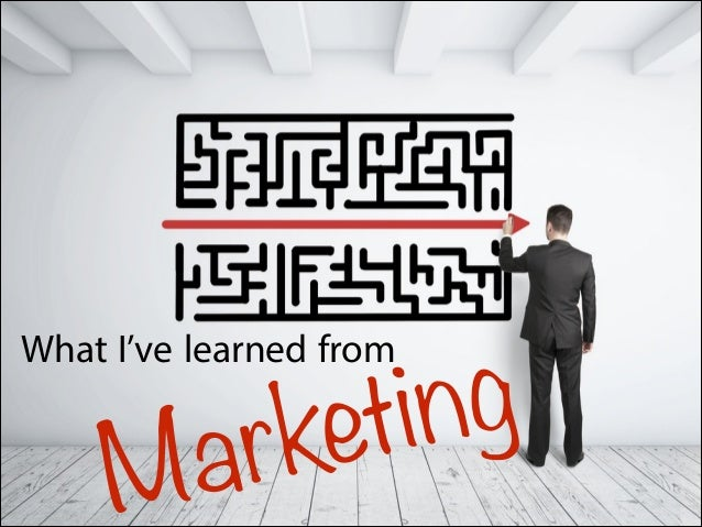 What I've Learned From Marketing