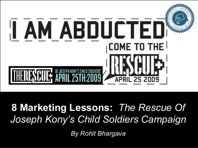 8 Marketing Lessons: The Rescue Of Joseph Kony's Child Soldiers Campaign  By Rohit Bhargava
