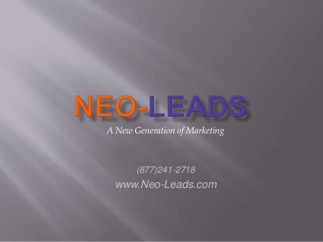 A New Generation of Marketing (877)241-2718 www.Neo-Leads.com
