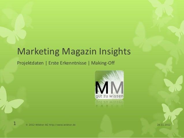 Marketing Magazin Insights    Projektdaten | Erste Erkenntnisse | Making-Off1       © 2012 Wildner AG http://www.wildner.d...