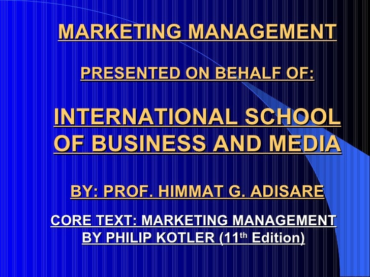 MARKETING MANAGEMENT PRESENTED ON BEHALF OF: INTERNATIONAL SCHOOL OF BUSINESS AND MEDIA BY: PROF. HIMMAT G. ADISARE CORE T...