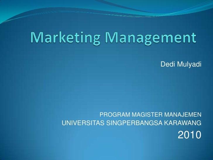 Marketing Management<br />Dedi Mulyadi<br />PROGRAM MAGISTER MANAJEMEN<br />UNIVERSITAS SINGPERBANGSA KARAWANG<br />2010<b...