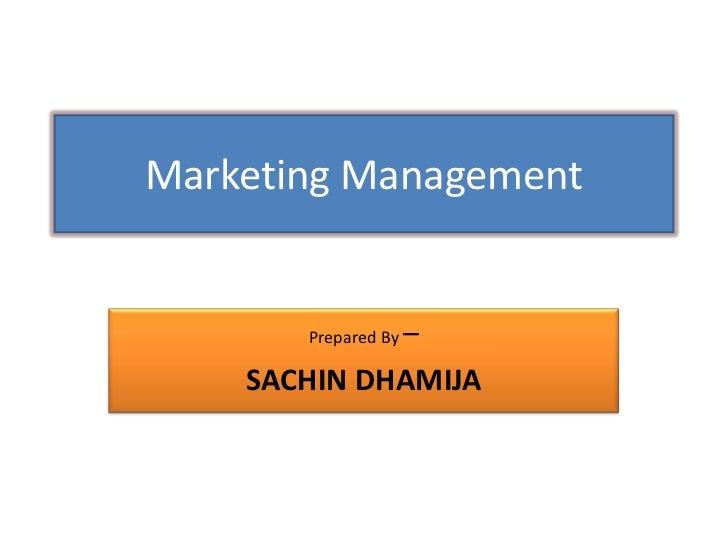 Marketing Management<br />Prepared By – <br />SACHIN DHAMIJA<br />
