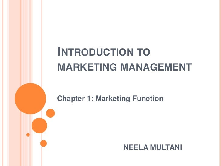 INTRODUCTION TOMARKETING MANAGEMENTChapter 1: Marketing Function                  NEELA MULTANI