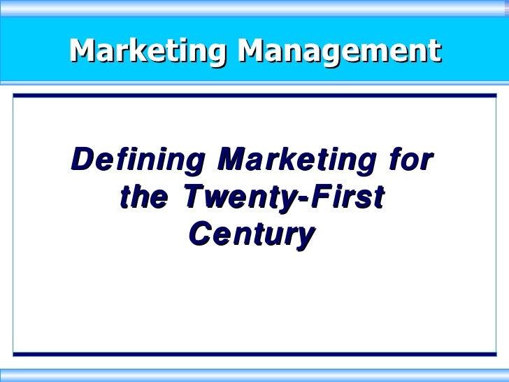Marketing Management Defining Marketing for the Twenty-First Century