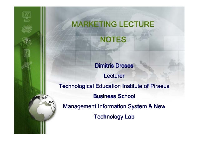 MARKETING LECTURE NOTES Dimitris Drosos Lecturer Technological Education Institute of Piraeus Business School Management I...