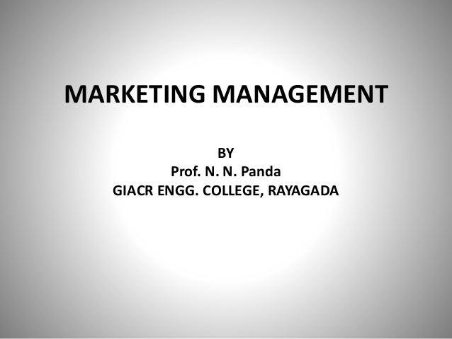 MARKETING MANAGEMENT BY Prof. N. N. Panda GIACR ENGG. COLLEGE, RAYAGADA
