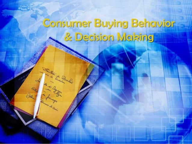 Consumer Buying Behavior Consumer Buying Behavior & Decision Making  & Decision Making