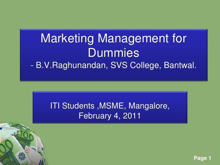 Marketing Management for Dummies- B.V.Raghunandan, SVS College, Bantwal.<br />ITI Students ,MSME, Mangalore, <br />Februar...