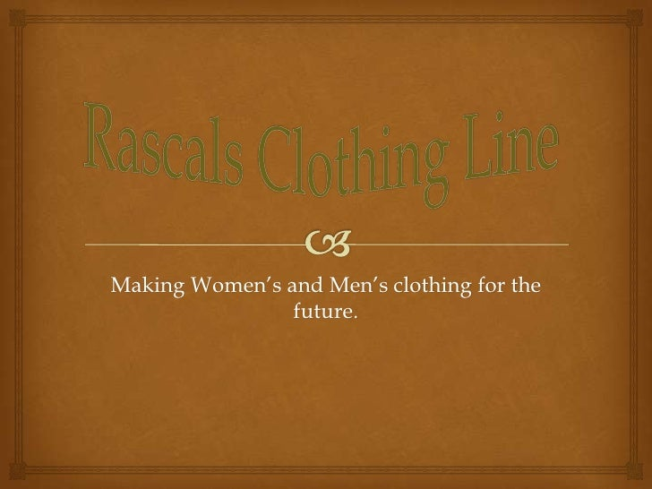 Making Women's and Men's clothing for the                future.