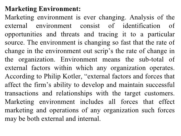 Marketing Environment: Marketing environment is ever changing. Analysis of the external environment consist of identificat...