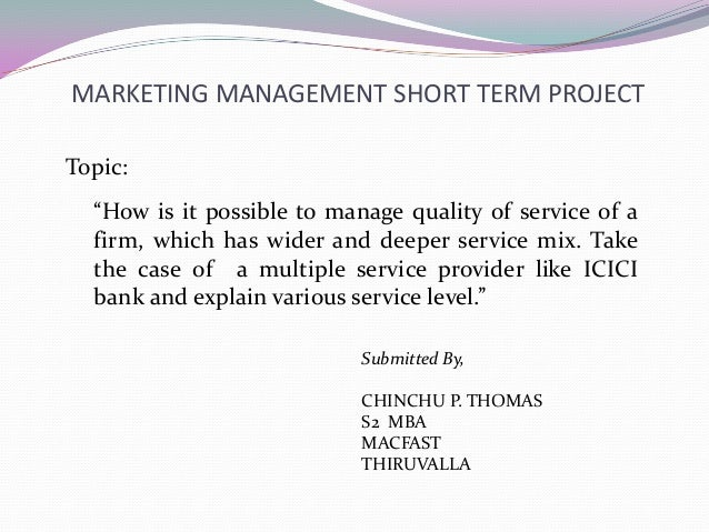 """MARKETING MANAGEMENT SHORT TERM PROJECT""""How is it possible to manage quality of service of afirm, which has wider and deep..."""