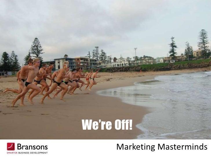 We're Off!<br />Marketing Masterminds<br />