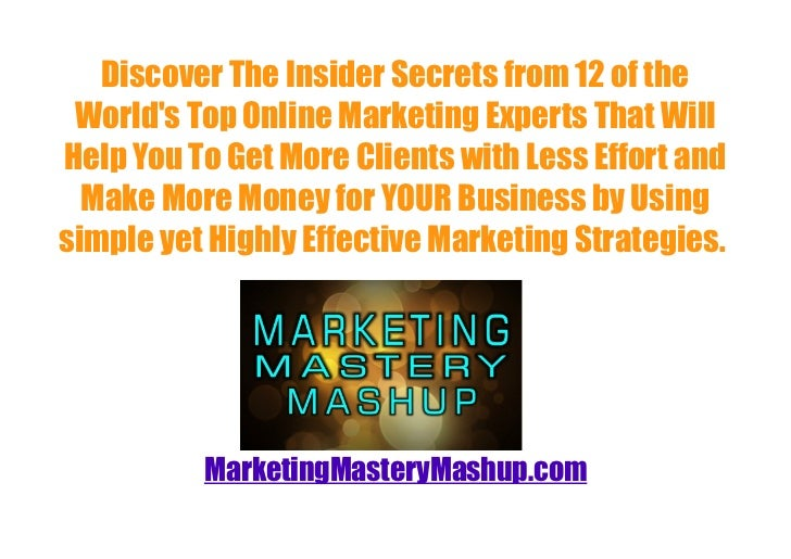 Discover The Insider Secrets from 12 of the Worlds Top Online Marketing Experts That WillHelp You To Get More Clients with...