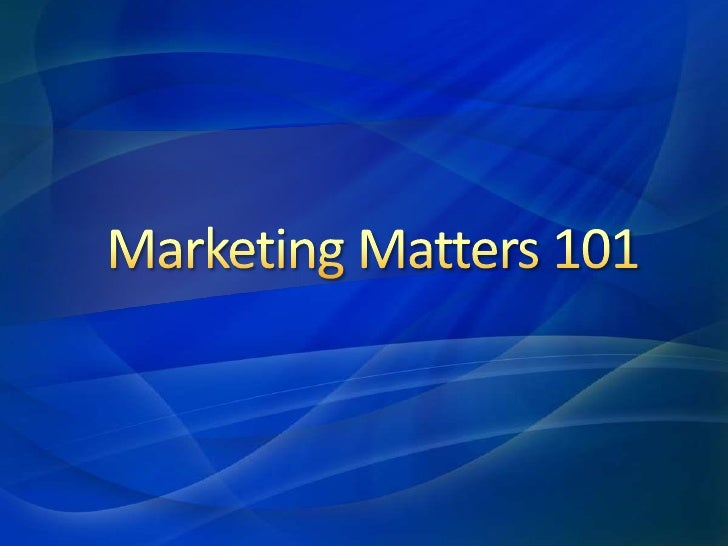 Marketing Matters 101<br />